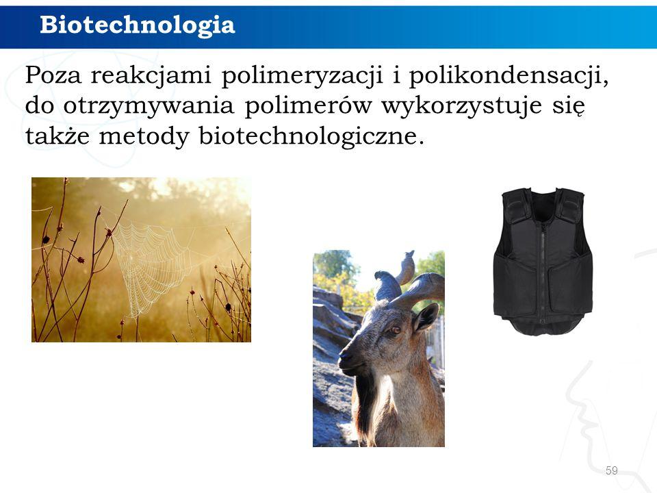 Biotechnologia Poza reakcjami polimeryzacji i polikondensacji, do otrzymywania polimerów wykorzystuje się także metody biotechnologiczne.