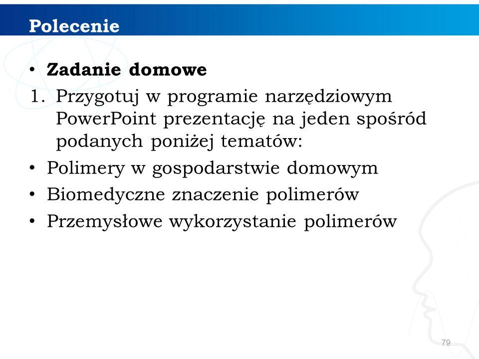 Polecenie Zadanie domowe. Przygotuj w programie narzędziowym PowerPoint prezentację na jeden spośród podanych poniżej tematów: