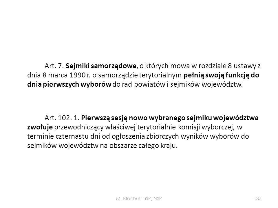 Art. 7. Sejmiki samorządowe, o których mowa w rozdziale 8 ustawy z dnia 8 marca 1990 r. o samorządzie terytorialnym pełnią swoją funkcję do dnia pierwszych wyborów do rad powiatów i sejmików województw. Art. 102. 1. Pierwszą sesję nowo wybranego sejmiku województwa zwołuje przewodniczący właściwej terytorialnie komisji wyborczej, w terminie czternastu dni od ogłoszenia zbiorczych wyników wyborów do sejmików województw na obszarze całego kraju.