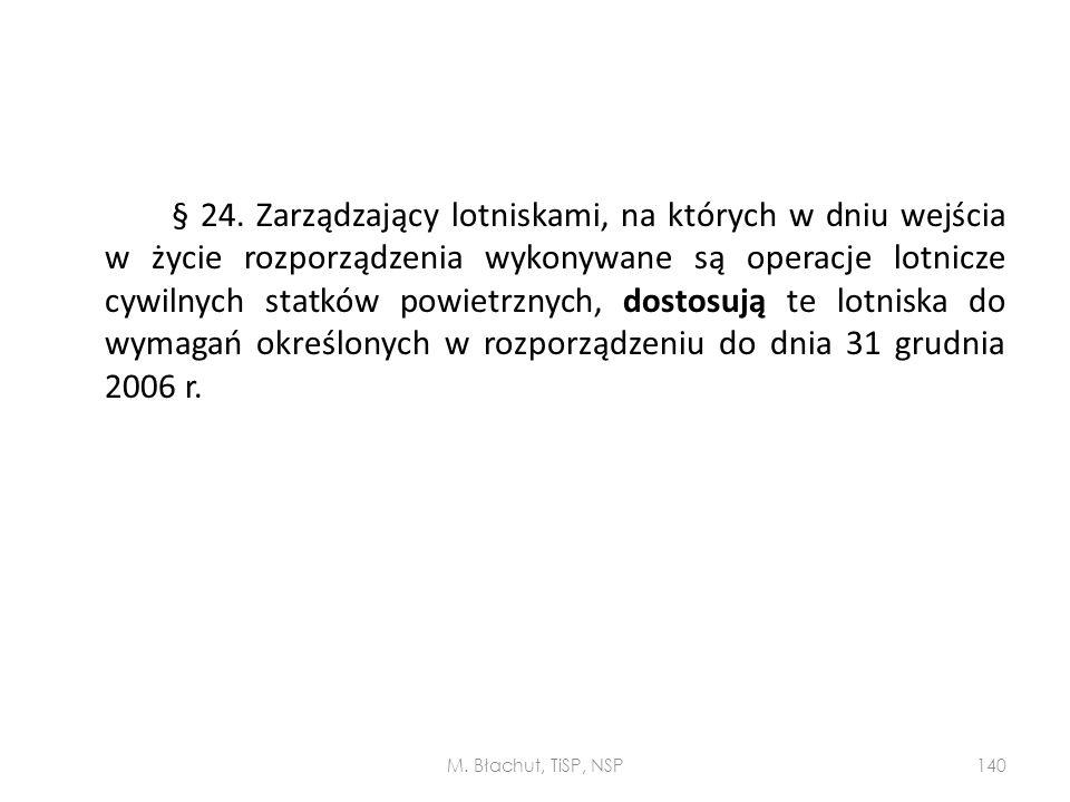 § 24. Zarządzający lotniskami, na których w dniu wejścia w życie rozporządzenia wykonywane są operacje lotnicze cywilnych statków powietrznych, dostosują te lotniska do wymagań określonych w rozporządzeniu do dnia 31 grudnia 2006 r.