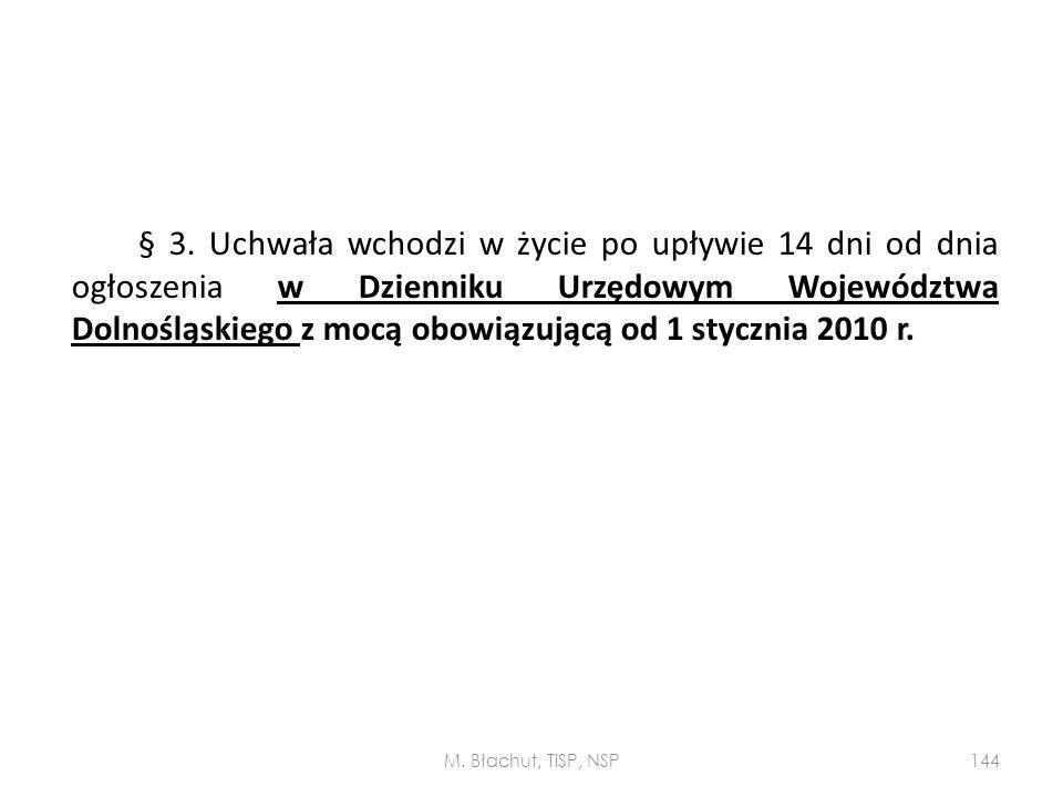 § 3. Uchwała wchodzi w życie po upływie 14 dni od dnia ogłoszenia w Dzienniku Urzędowym Województwa Dolnośląskiego z mocą obowiązującą od 1 stycznia 2010 r.