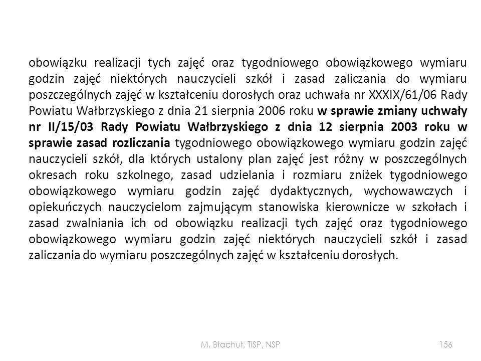 obowiązku realizacji tych zajęć oraz tygodniowego obowiązkowego wymiaru godzin zajęć niektórych nauczycieli szkół i zasad zaliczania do wymiaru poszczególnych zajęć w kształceniu dorosłych oraz uchwała nr XXXIX/61/06 Rady Powiatu Wałbrzyskiego z dnia 21 sierpnia 2006 roku w sprawie zmiany uchwały nr II/15/03 Rady Powiatu Wałbrzyskiego z dnia 12 sierpnia 2003 roku w sprawie zasad rozliczania tygodniowego obowiązkowego wymiaru godzin zajęć nauczycieli szkół, dla których ustalony plan zajęć jest różny w poszczególnych okresach roku szkolnego, zasad udzielania i rozmiaru zniżek tygodniowego obowiązkowego wymiaru godzin zajęć dydaktycznych, wychowawczych i opiekuńczych nauczycielom zajmującym stanowiska kierownicze w szkołach i zasad zwalniania ich od obowiązku realizacji tych zajęć oraz tygodniowego obowiązkowego wymiaru godzin zajęć niektórych nauczycieli szkół i zasad zaliczania do wymiaru poszczególnych zajęć w kształceniu dorosłych.