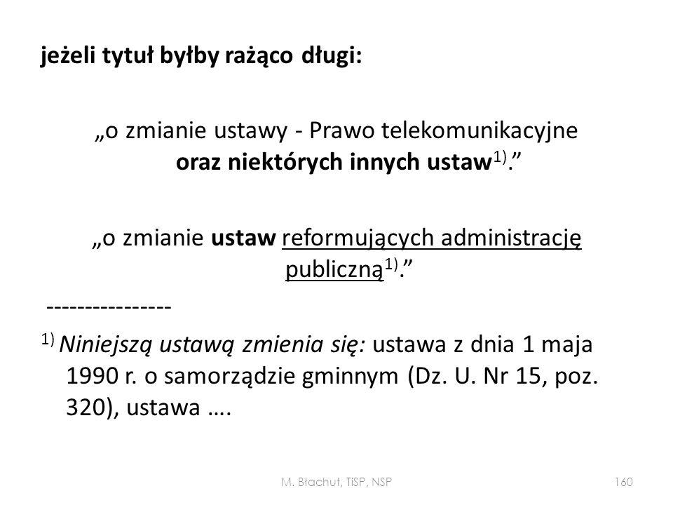 """jeżeli tytuł byłby rażąco długi: """"o zmianie ustawy - Prawo telekomunikacyjne oraz niektórych innych ustaw1). """"o zmianie ustaw reformujących administrację publiczną1). ---------------- 1) Niniejszą ustawą zmienia się: ustawa z dnia 1 maja 1990 r. o samorządzie gminnym (Dz. U. Nr 15, poz. 320), ustawa …."""