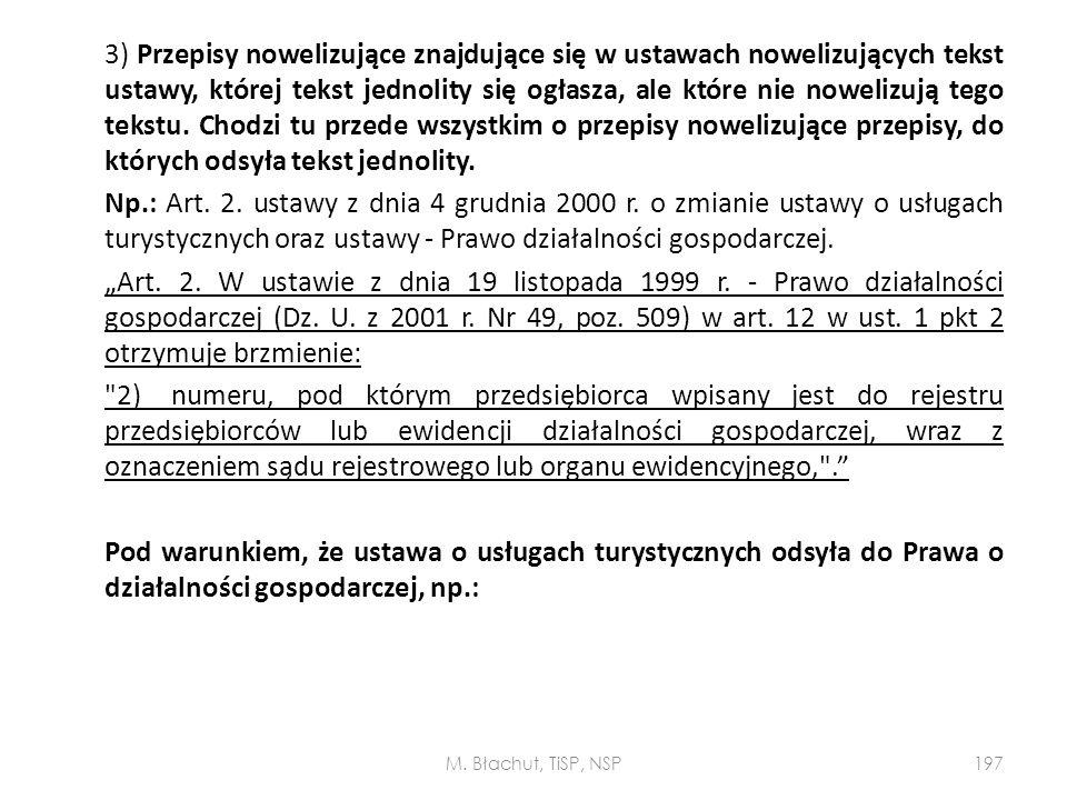 3) Przepisy nowelizujące znajdujące się w ustawach nowelizujących tekst ustawy, której tekst jednolity się ogłasza, ale które nie nowelizują tego tekstu. Chodzi tu przede wszystkim o przepisy nowelizujące przepisy, do których odsyła tekst jednolity.
