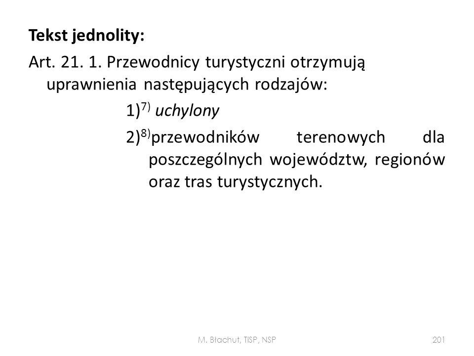 Tekst jednolity: Art. 21. 1. Przewodnicy turystyczni otrzymują uprawnienia następujących rodzajów: 1)7) uchylony 2)8)przewodników terenowych dla poszczególnych województw, regionów oraz tras turystycznych.