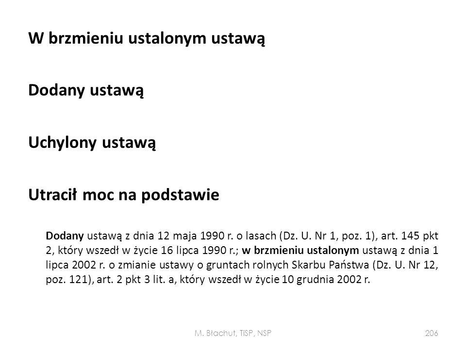 W brzmieniu ustalonym ustawą Dodany ustawą Uchylony ustawą Utracił moc na podstawie Dodany ustawą z dnia 12 maja 1990 r. o lasach (Dz. U. Nr 1, poz. 1), art. 145 pkt 2, który wszedł w życie 16 lipca 1990 r.; w brzmieniu ustalonym ustawą z dnia 1 lipca 2002 r. o zmianie ustawy o gruntach rolnych Skarbu Państwa (Dz. U. Nr 12, poz. 121), art. 2 pkt 3 lit. a, który wszedł w życie 10 grudnia 2002 r.