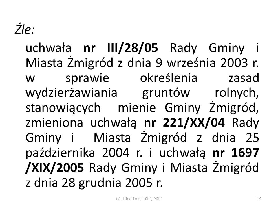 Źle: uchwała nr III/28/05 Rady Gminy i Miasta Żmigród z dnia 9 września 2003 r. w sprawie określenia zasad wydzierżawiania gruntów rolnych, stanowiących mienie Gminy Żmigród, zmieniona uchwałą nr 221/XX/04 Rady Gminy i Miasta Żmigród z dnia 25 października 2004 r. i uchwałą nr 1697 /XIX/2005 Rady Gminy i Miasta Żmigród z dnia 28 grudnia 2005 r.