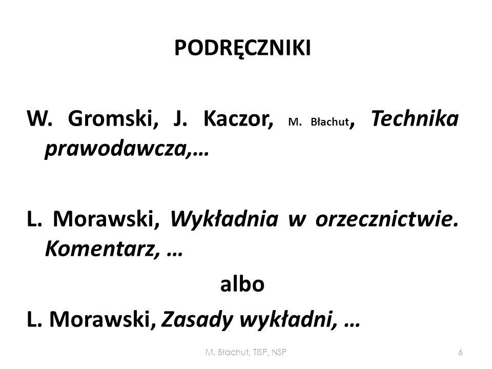 PODRĘCZNIKI W. Gromski, J. Kaczor, M. Błachut, Technika prawodawcza,… L. Morawski, Wykładnia w orzecznictwie. Komentarz, … albo L. Morawski, Zasady wykładni, …