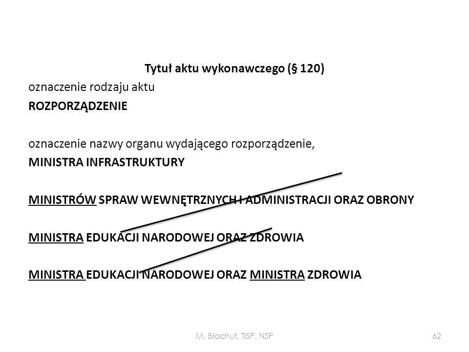 Tytuł aktu wykonawczego (§ 120) oznaczenie rodzaju aktu ROZPORZĄDZENIE oznaczenie nazwy organu wydającego rozporządzenie, MINISTRA INFRASTRUKTURY MINISTRÓW SPRAW WEWNĘTRZNYCH I ADMINISTRACJI ORAZ OBRONY MINISTRA EDUKACJI NARODOWEJ ORAZ ZDROWIA MINISTRA EDUKACJI NARODOWEJ ORAZ MINISTRA ZDROWIA