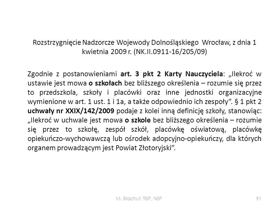 """Rozstrzygnięcie Nadzorcze Wojewody Dolnośląskiego Wrocław, z dnia 1 kwietnia 2009 r. (NK.II.0911-16/205/09) Zgodnie z postanowieniami art. 3 pkt 2 Karty Nauczyciela: """"Ilekroć w ustawie jest mowa o szkołach bez bliższego określenia – rozumie się przez to przedszkola, szkoły i placówki oraz inne jednostki organizacyjne wymienione w art. 1 ust. 1 i 1a, a także odpowiednio ich zespoły . § 1 pkt 2 uchwały nr XXIX/142/2009 podaje z kolei inną definicję szkoły, stanowiąc: """"Ilekroć w uchwale jest mowa o szkole bez bliższego określenia – rozumie się przez to szkołę, zespół szkół, placówkę oświatową, placówkę opiekuńczo-wychowawczą lub ośrodek adopcyjno-opiekuńczy, dla których organem prowadzącym jest Powiat Złotoryjski ."""