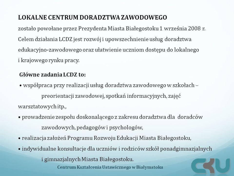 LOKALNE CENTRUM DORADZTWA ZAWODOWEGO zostało powołane przez Prezydenta Miasta Białegostoku 1 września 2008 r.