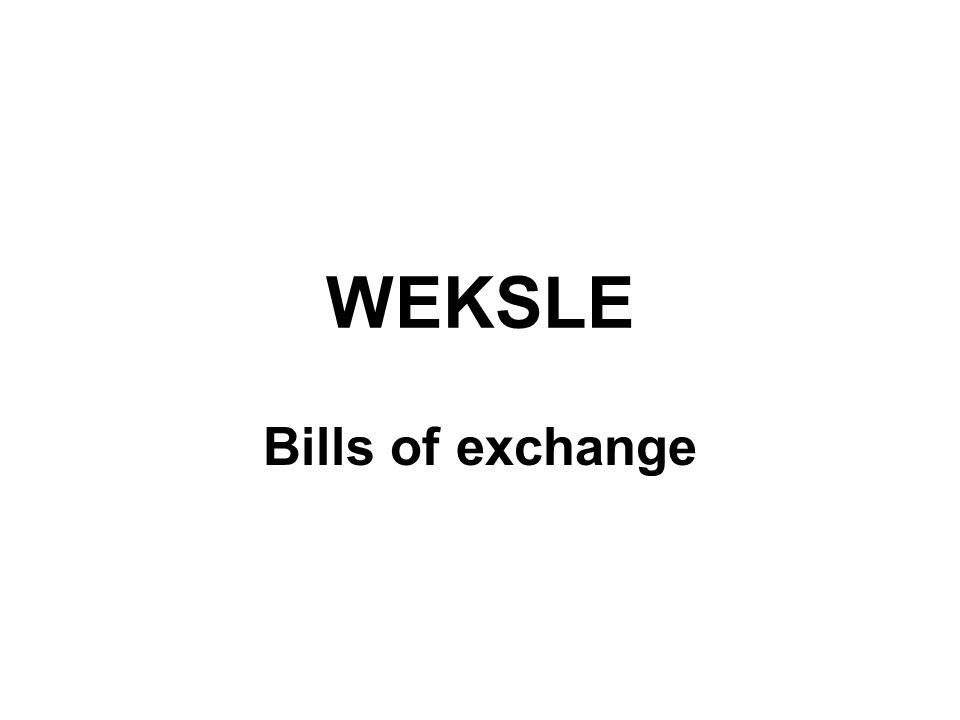 WEKSLE Bills of exchange