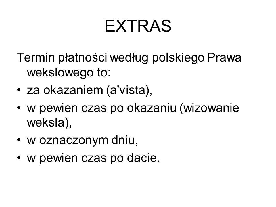 EXTRAS Termin płatności według polskiego Prawa wekslowego to: