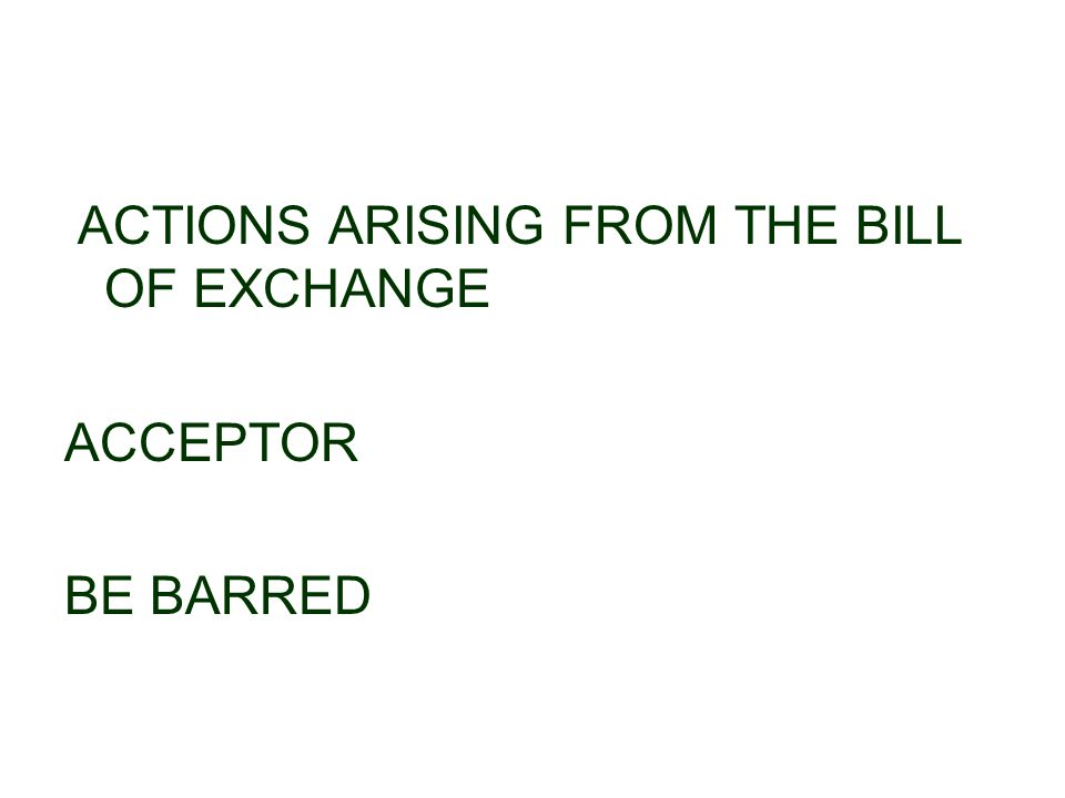 ACTIONS ARISING FROM THE BILL OF EXCHANGE