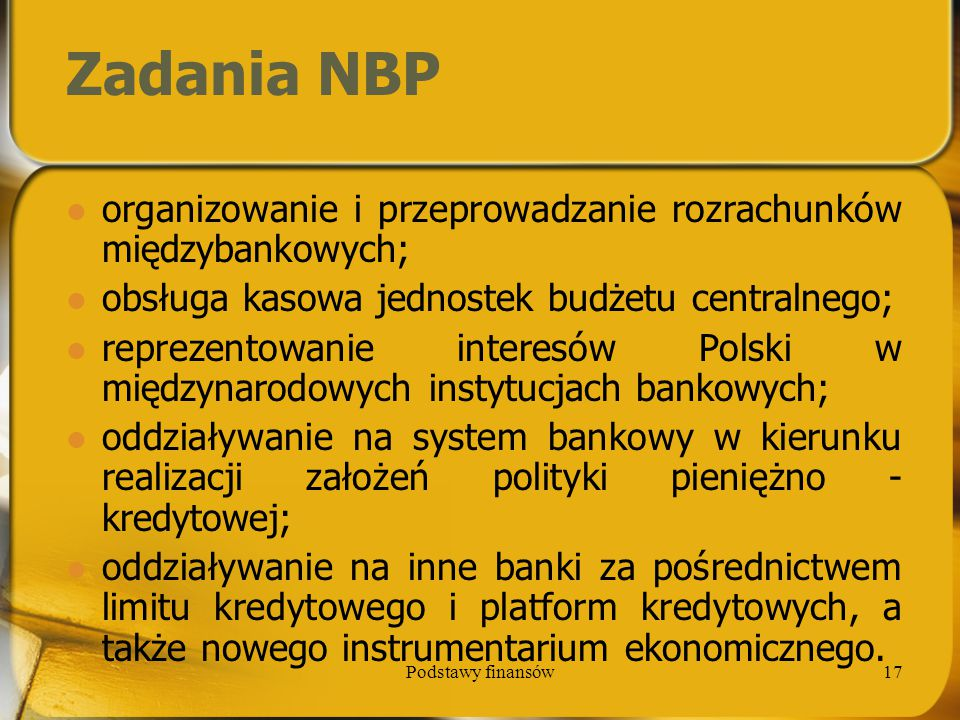 Zadania NBP organizowanie i przeprowadzanie rozrachunków międzybankowych; obsługa kasowa jednostek budżetu centralnego;