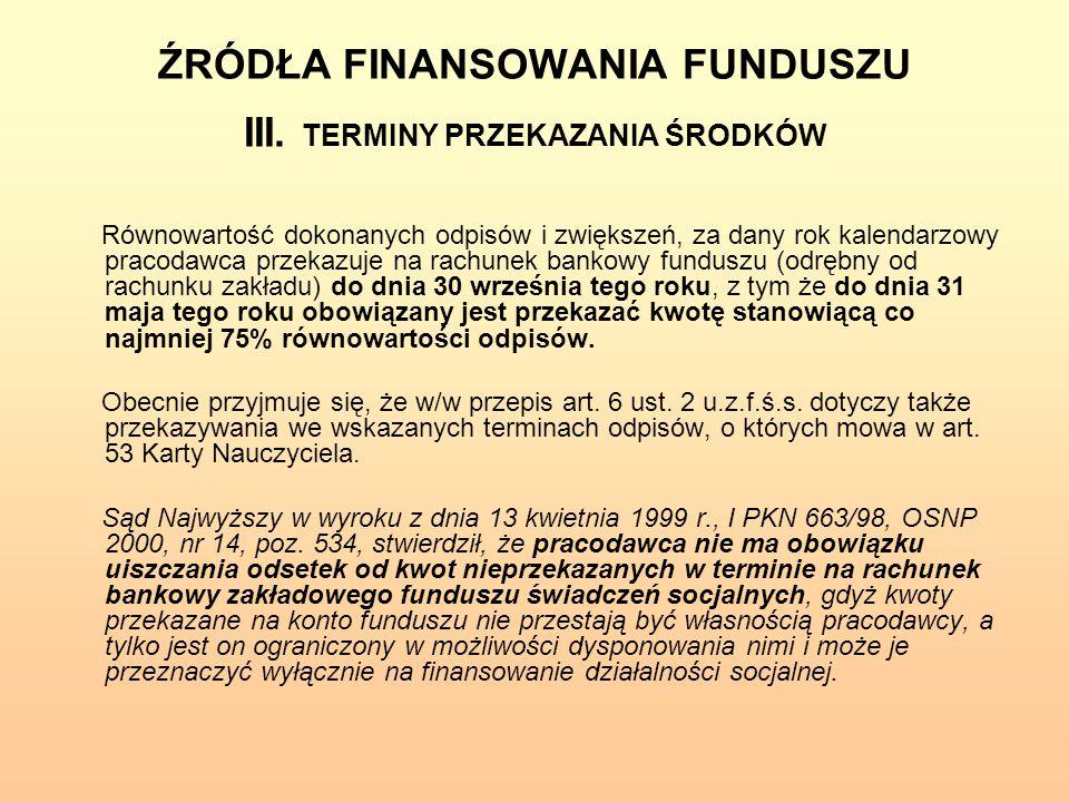 ŹRÓDŁA FINANSOWANIA FUNDUSZU III. TERMINY PRZEKAZANIA ŚRODKÓW