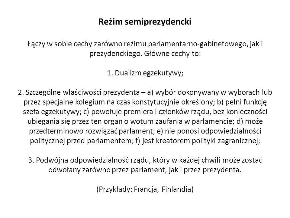 Reżim semiprezydencki Łączy w sobie cechy zarówno reżimu parlamentarno-gabinetowego, jak i prezydenckiego.