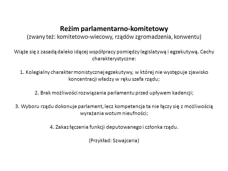 Reżim parlamentarno-komitetowy (zwany też: komitetowo-wiecowy, rządów zgromadzenia, konwentu) Wiąże się z zasadą daleko idącej współpracy pomiędzy legislatywą i egzekutywą.