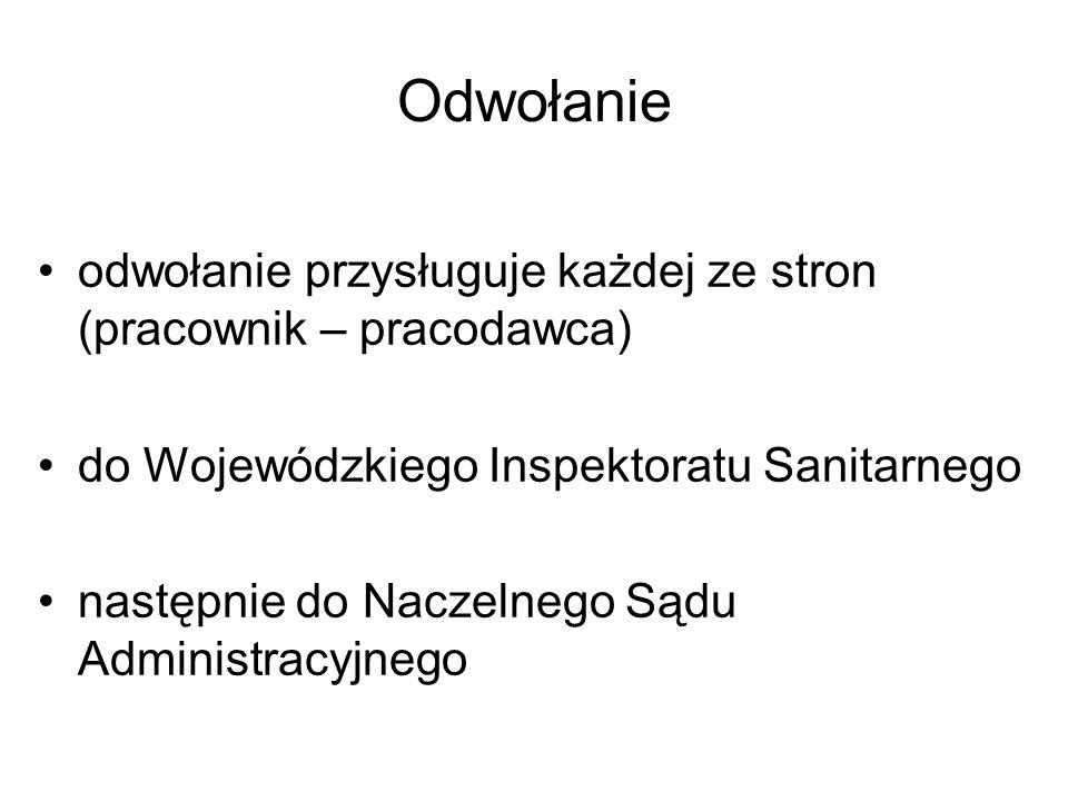 Odwołanie odwołanie przysługuje każdej ze stron (pracownik – pracodawca) do Wojewódzkiego Inspektoratu Sanitarnego.