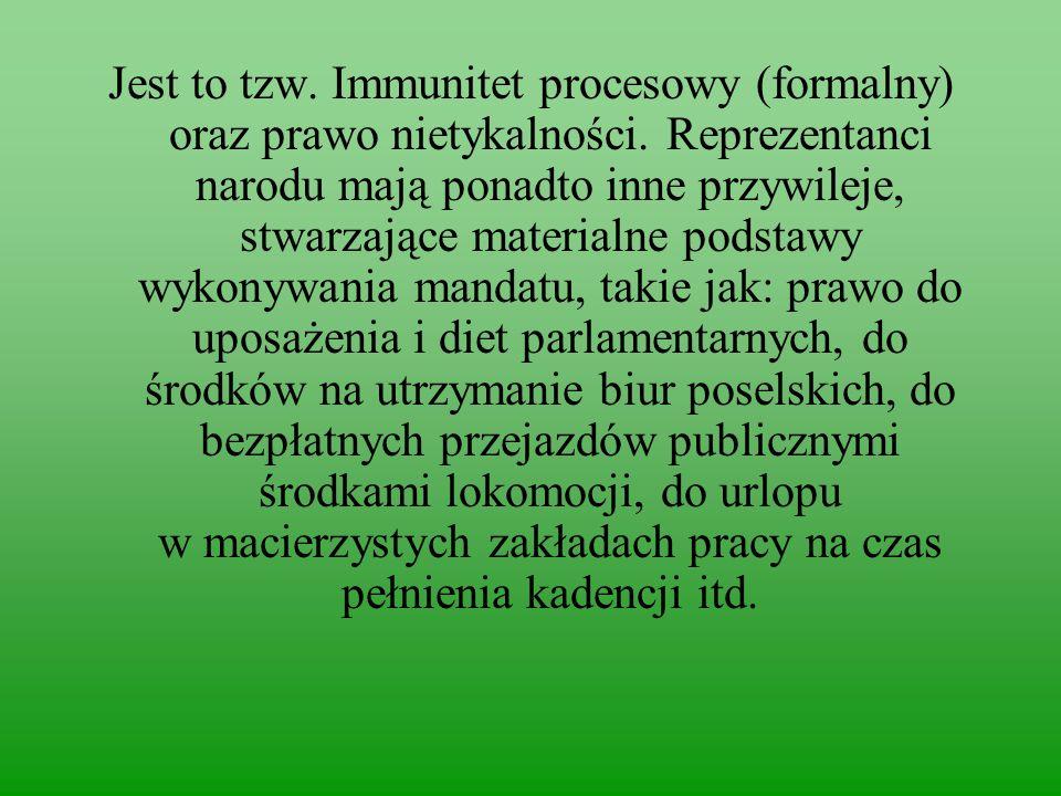 Jest to tzw. Immunitet procesowy (formalny) oraz prawo nietykalności