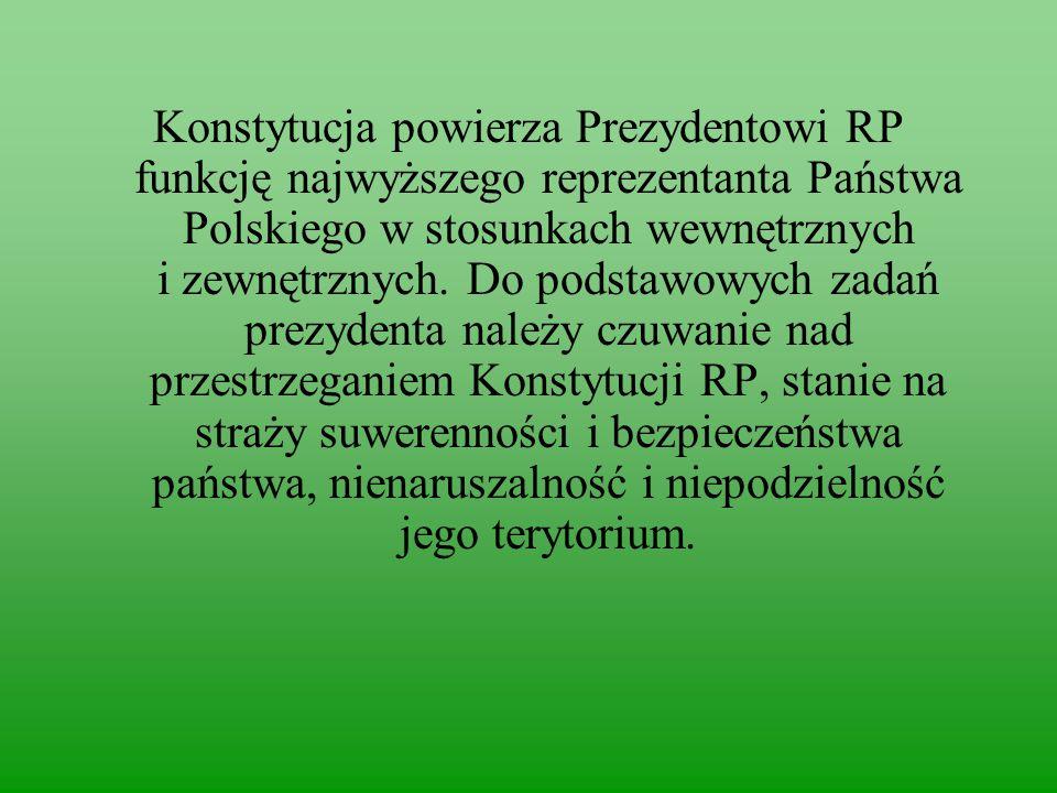 Konstytucja powierza Prezydentowi RP funkcję najwyższego reprezentanta Państwa Polskiego w stosunkach wewnętrznych i zewnętrznych.