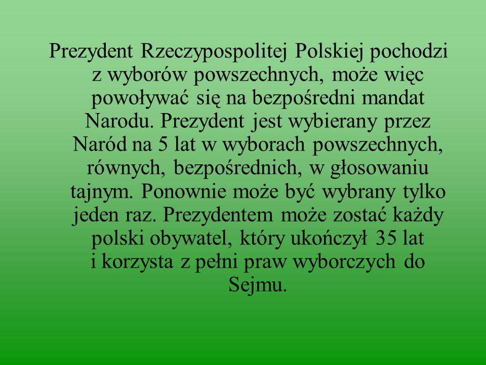 Prezydent Rzeczypospolitej Polskiej pochodzi z wyborów powszechnych, może więc powoływać się na bezpośredni mandat Narodu.