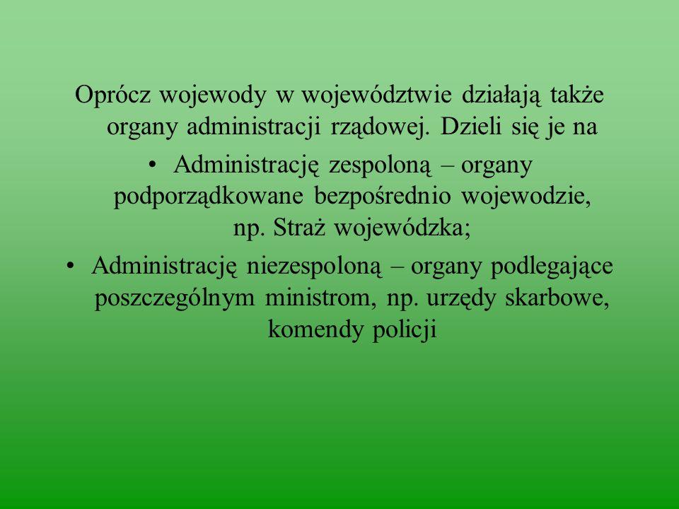 Oprócz wojewody w województwie działają także organy administracji rządowej. Dzieli się je na