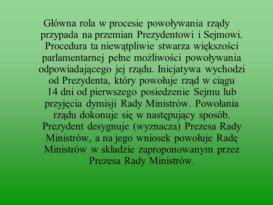 Główna rola w procesie powoływania rządy przypada na przemian Prezydentowi i Sejmowi.