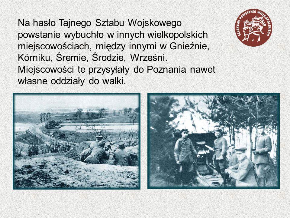Na hasło Tajnego Sztabu Wojskowego powstanie wybuchło w innych wielkopolskich miejscowościach, między innymi w Gnieźnie, Kórniku, Śremie, Środzie, Wrześni.