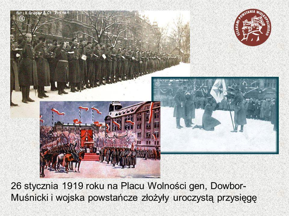26 stycznia 1919 roku na Placu Wolności gen, Dowbor-Muśnicki i wojska powstańcze złożyły uroczystą przysięgę