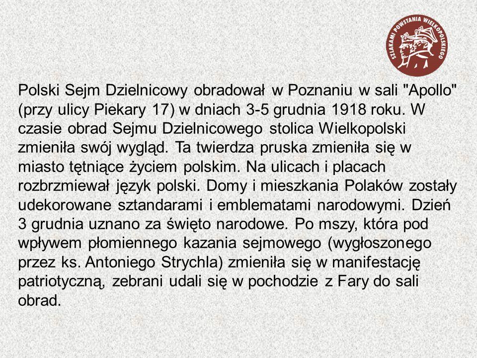 Polski Sejm Dzielnicowy obradował w Poznaniu w sali Apollo (przy ulicy Piekary 17) w dniach 3-5 grudnia 1918 roku.