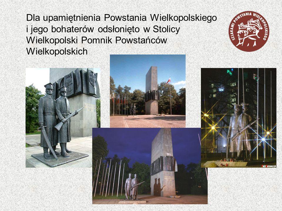Dla upamiętnienia Powstania Wielkopolskiego i jego bohaterów odsłonięto w Stolicy Wielkopolski Pomnik Powstańców Wielkopolskich