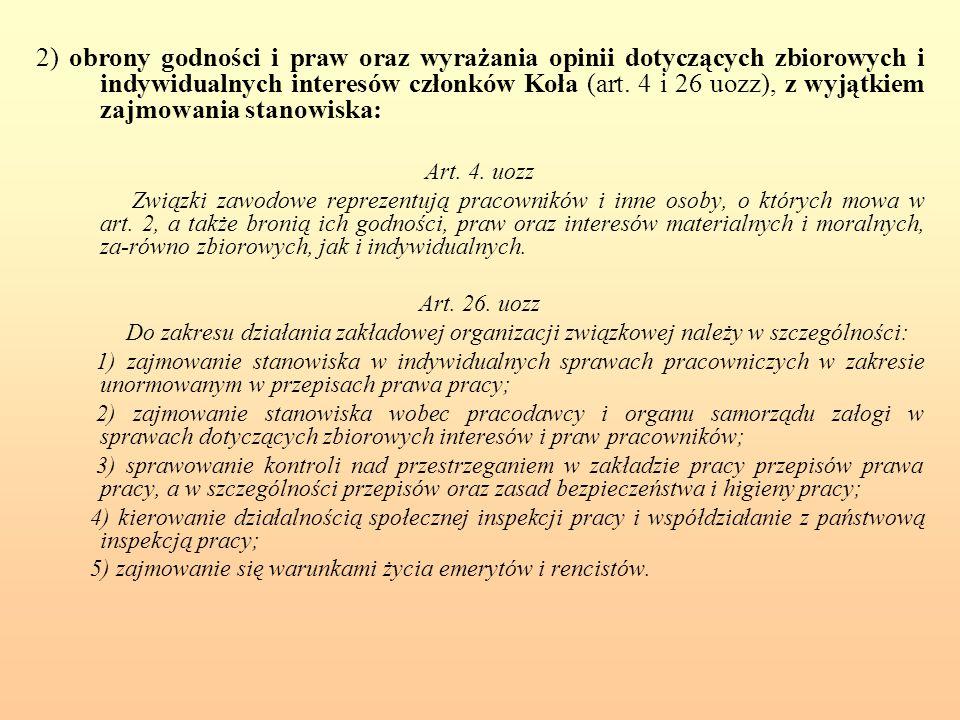 2) obrony godności i praw oraz wyrażania opinii dotyczących zbiorowych i indywidualnych interesów członków Koła (art. 4 i 26 uozz), z wyjątkiem zajmowania stanowiska:
