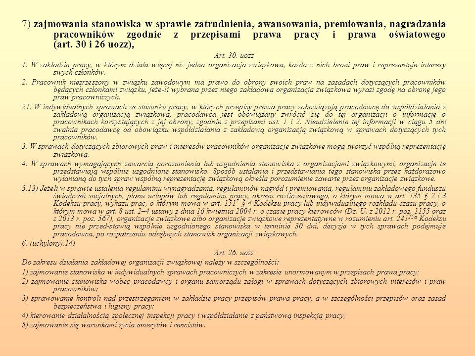 7) zajmowania stanowiska w sprawie zatrudnienia, awansowania, premiowania, nagradzania pracowników zgodnie z przepisami prawa pracy i prawa oświatowego (art. 30 i 26 uozz),