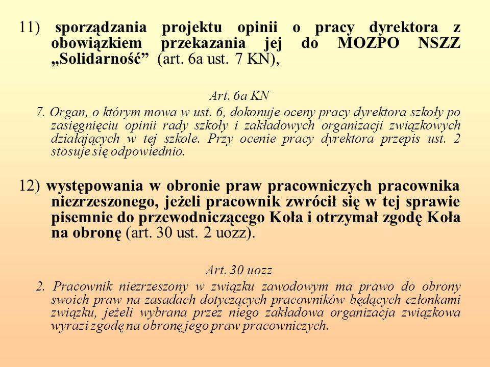 """11) sporządzania projektu opinii o pracy dyrektora z obowiązkiem przekazania jej do MOZPO NSZZ """"Solidarność (art. 6a ust. 7 KN),"""