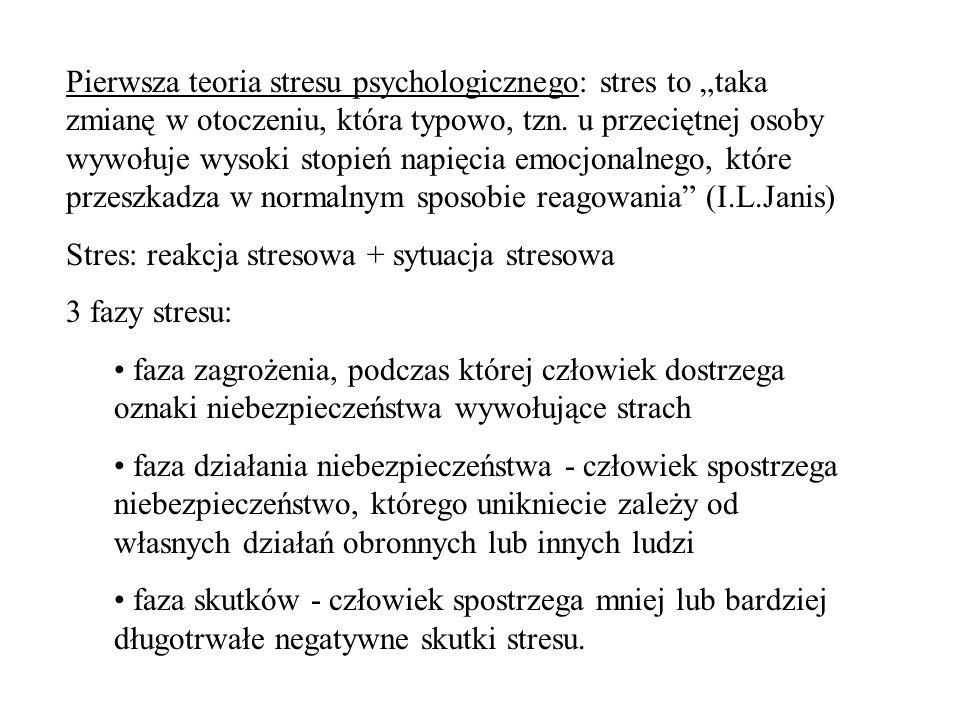 """Pierwsza teoria stresu psychologicznego: stres to """"taka zmianę w otoczeniu, która typowo, tzn. u przeciętnej osoby wywołuje wysoki stopień napięcia emocjonalnego, które przeszkadza w normalnym sposobie reagowania (I.L.Janis)"""