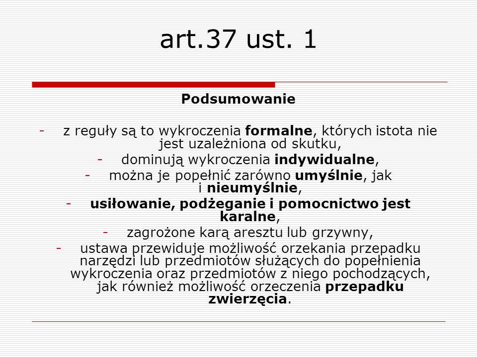 art.37 ust. 1 Podsumowanie. z reguły są to wykroczenia formalne, których istota nie jest uzależniona od skutku,