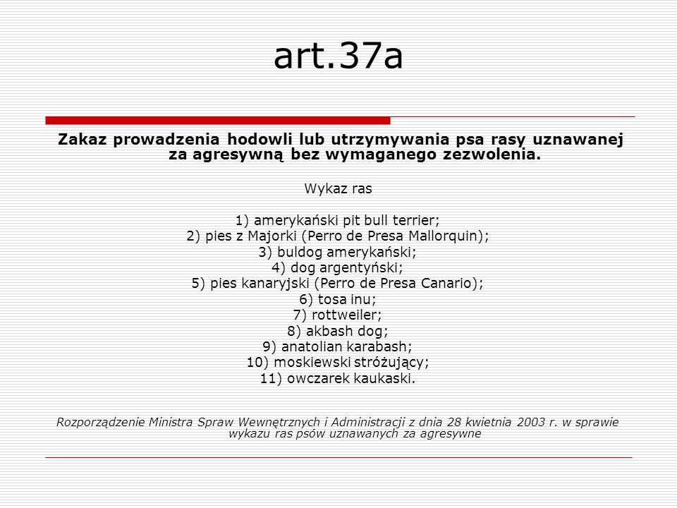 art.37a Zakaz prowadzenia hodowli lub utrzymywania psa rasy uznawanej za agresywną bez wymaganego zezwolenia.