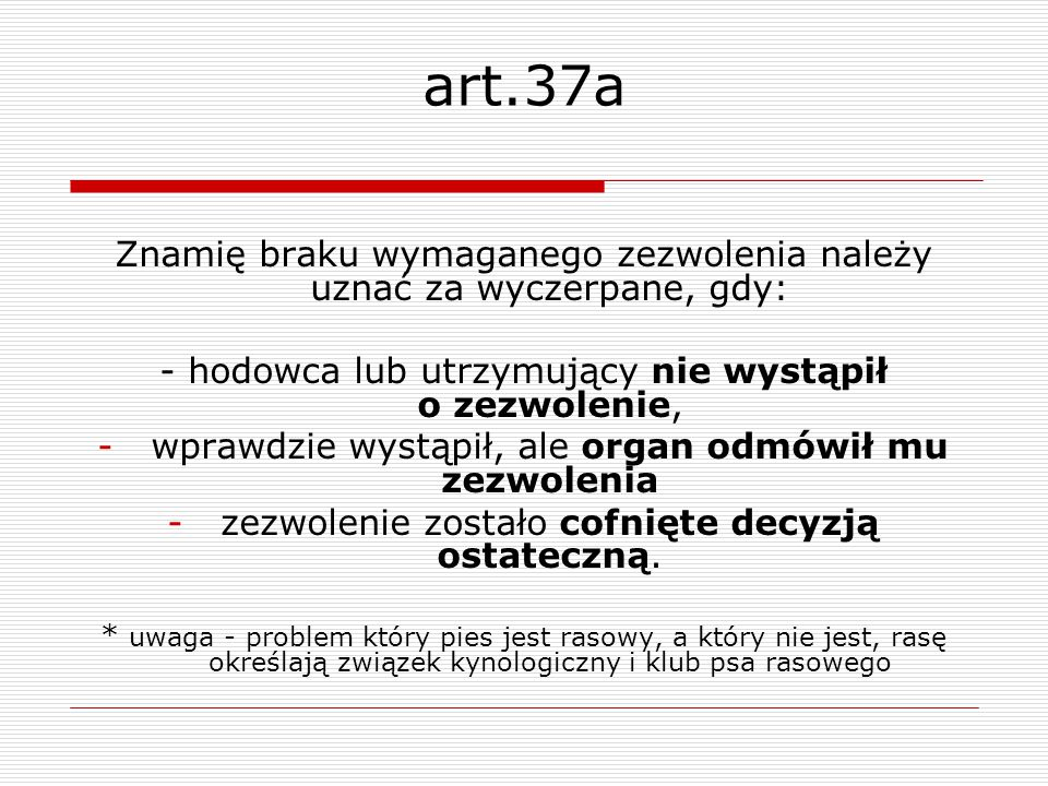 art.37a Znamię braku wymaganego zezwolenia należy uznać za wyczerpane, gdy: - hodowca lub utrzymujący nie wystąpił o zezwolenie,