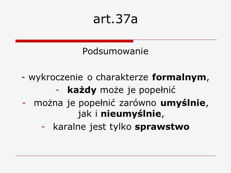 art.37a Podsumowanie - wykroczenie o charakterze formalnym,