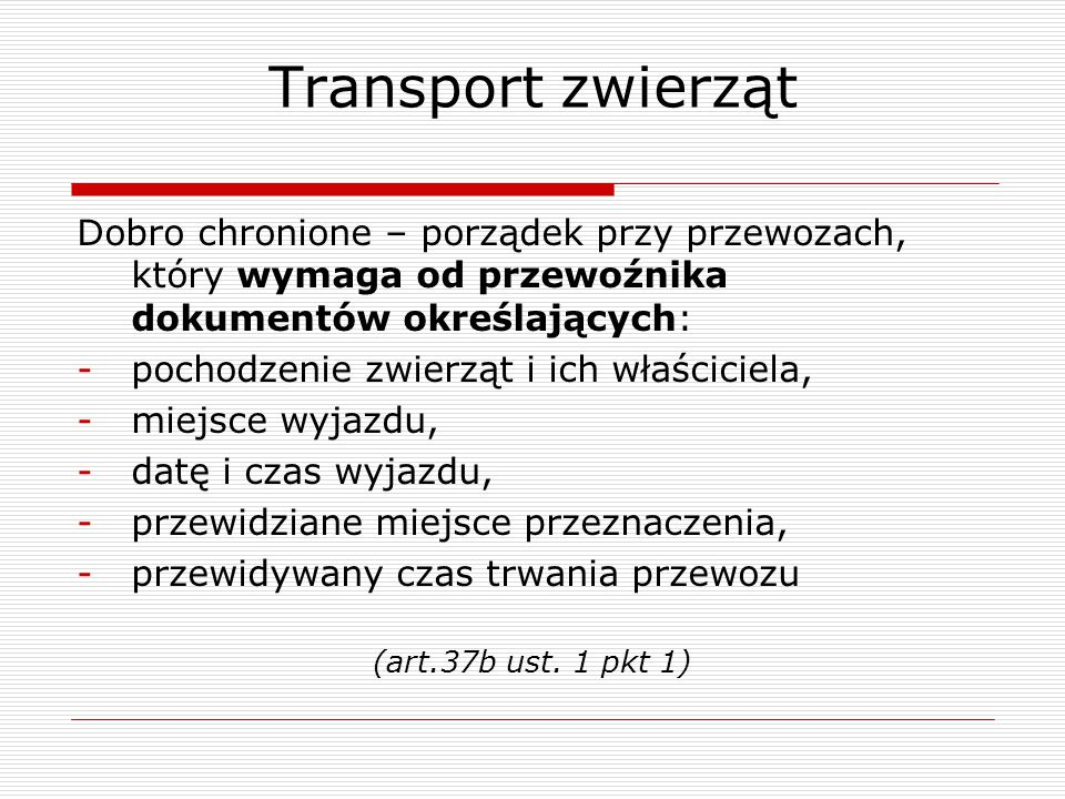 Transport zwierząt Dobro chronione – porządek przy przewozach, który wymaga od przewoźnika dokumentów określających: