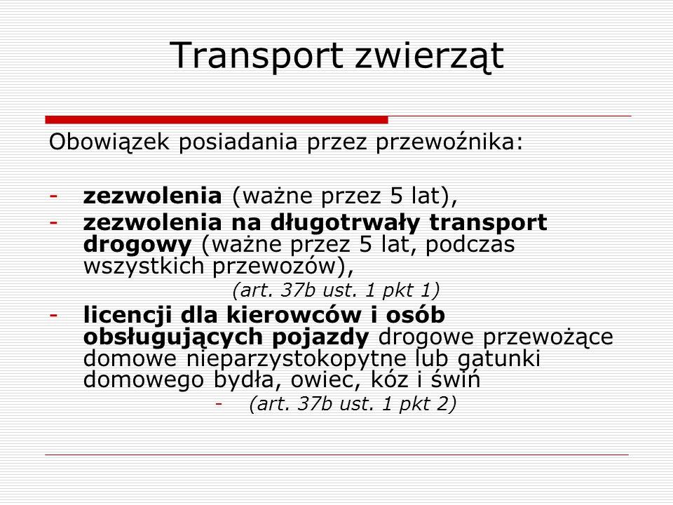 Transport zwierząt Obowiązek posiadania przez przewoźnika: