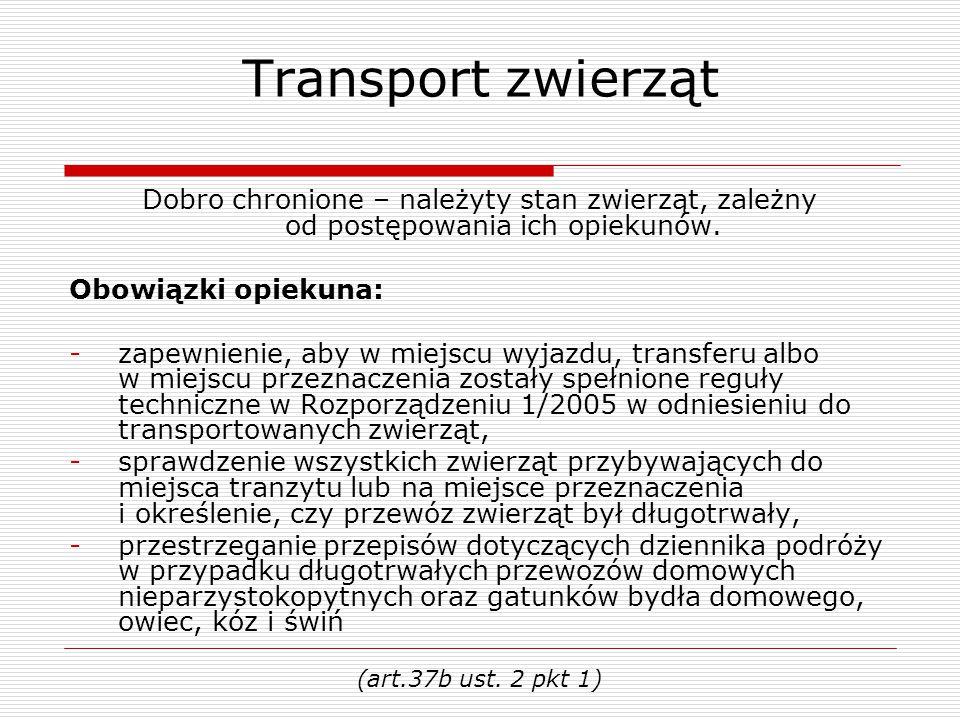 Transport zwierząt Dobro chronione – należyty stan zwierząt, zależny od postępowania ich opiekunów.