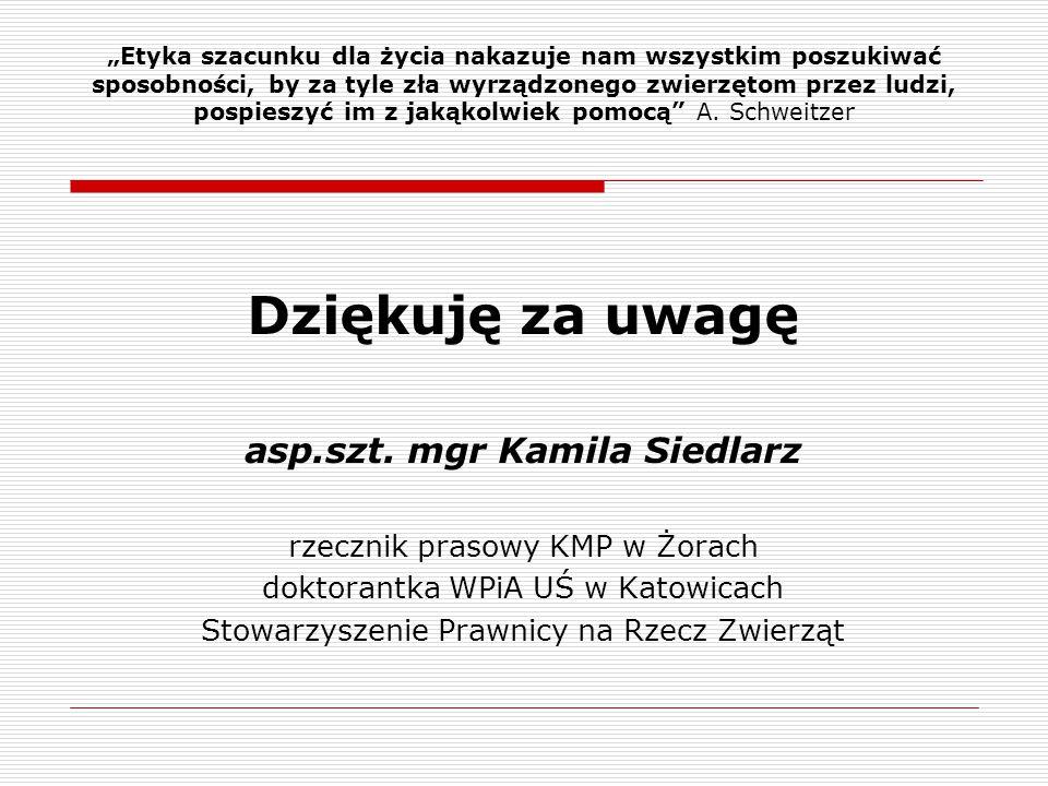 Dziękuję za uwagę asp.szt. mgr Kamila Siedlarz