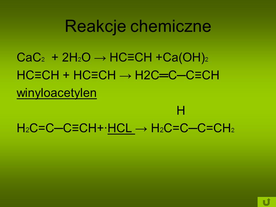 Reakcje chemiczne CaC2 + 2H2O → HC≡CH +Ca(OH)2