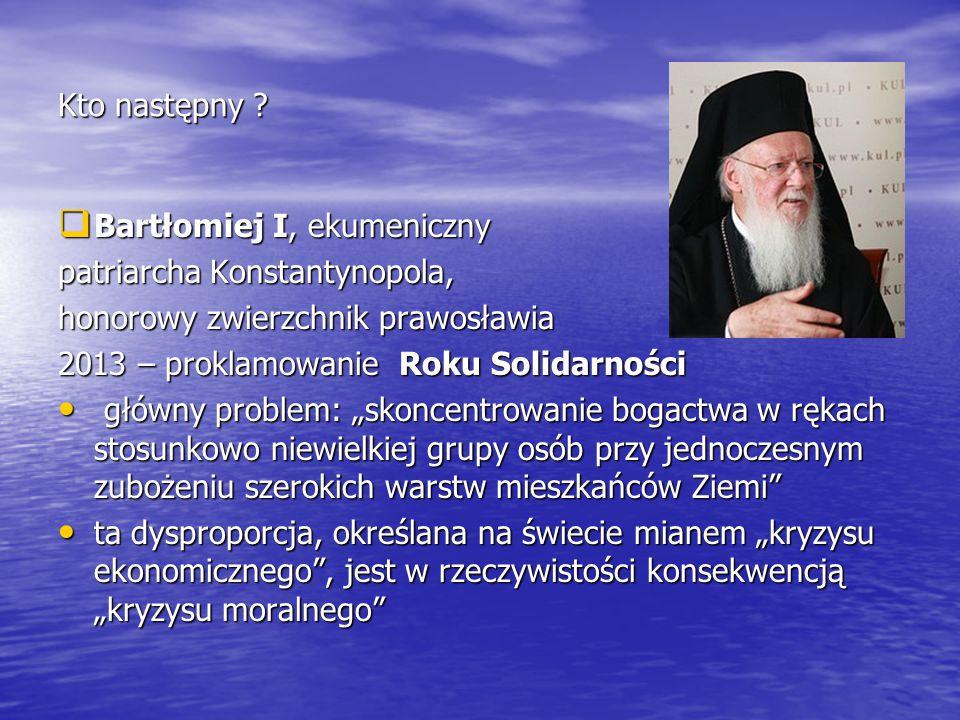 Kto następny Bartłomiej I, ekumeniczny. patriarcha Konstantynopola, honorowy zwierzchnik prawosławia.