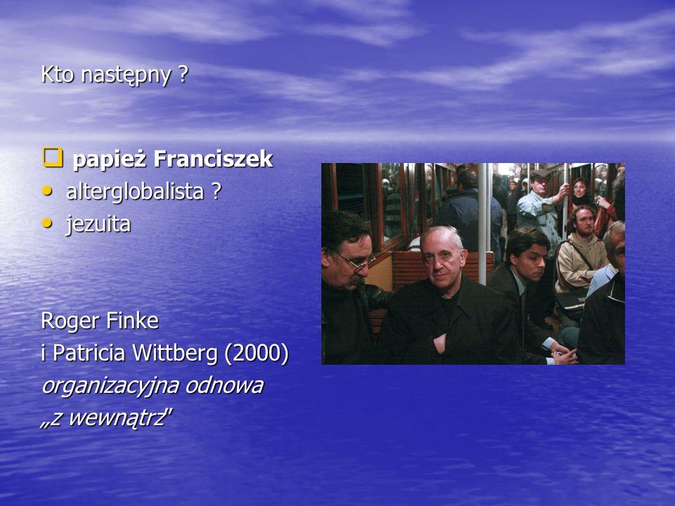 Kto następny papież Franciszek. alterglobalista jezuita. Roger Finke. i Patricia Wittberg (2000)