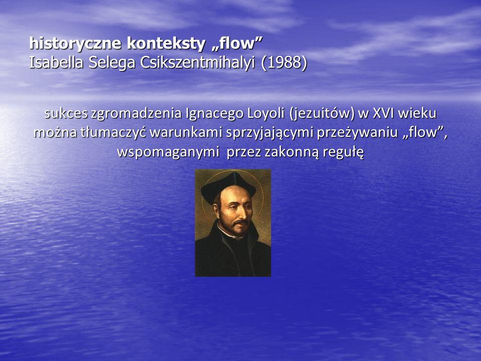 """historyczne konteksty """"flow Isabella Selega Csikszentmihalyi (1988)"""