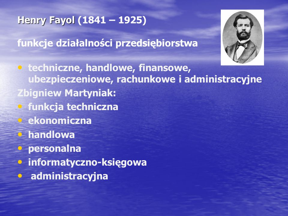 Henry Fayol (1841 – 1925) funkcje działalności przedsiębiorstwa