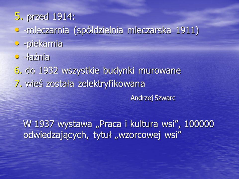 5. przed 1914: -mleczarnia (spółdzielnia mleczarska 1911) -piekarnia